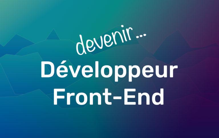 Comment devenir développeur front-end ?