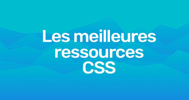 Les meilleures ressources pour devenir un expert CSS