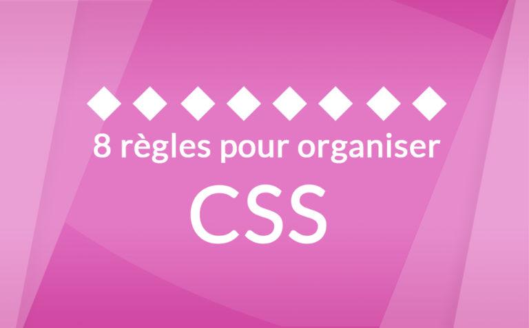 8 règles pour organiser son code CSS